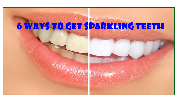 6 Ways To Get Sparkling Teeth